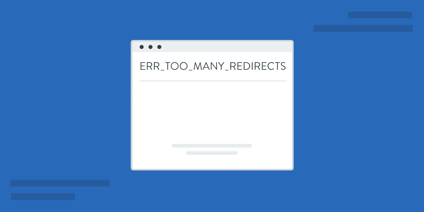 ERR_TOO_MANY_REDIRECTS Error : What Is It And How To Fix It
