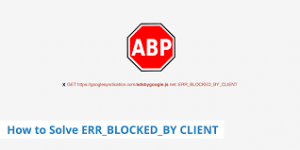 How to Fix ERR_BLOCKED_BY_CLIENT Failed to Load Resource in Chrome