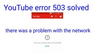 Youtube Error 503 Solved In Less Than 10 Minutes