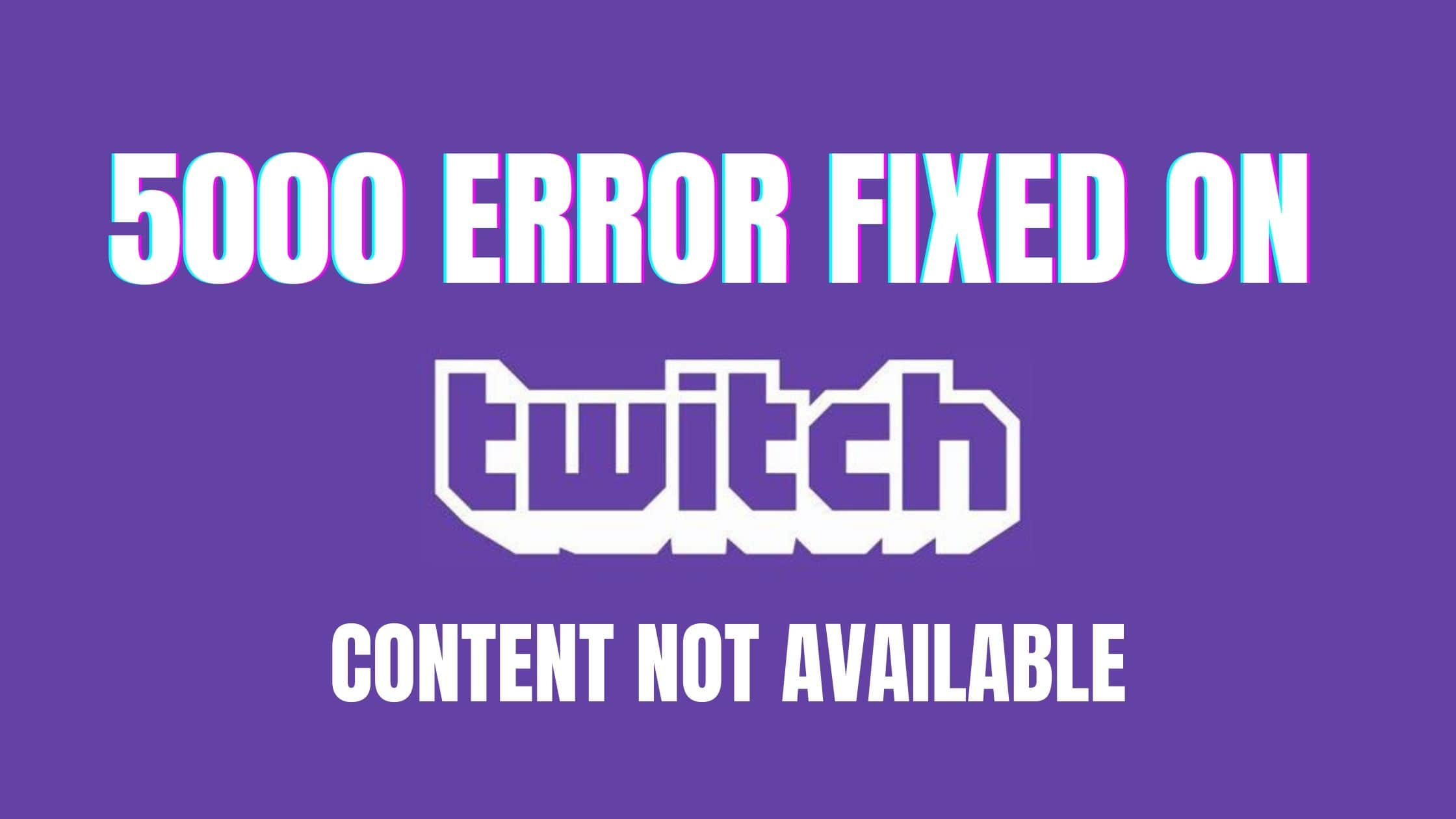 How to fix twitch error 5000 when streaming. Content not Available   ErrorCodeGuru.com